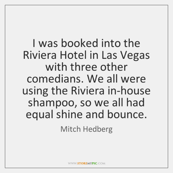 I was booked into the Riviera Hotel in Las Vegas with three ...