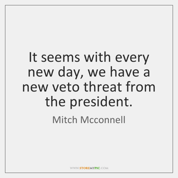 It seems with every new day, we have a new veto threat ...