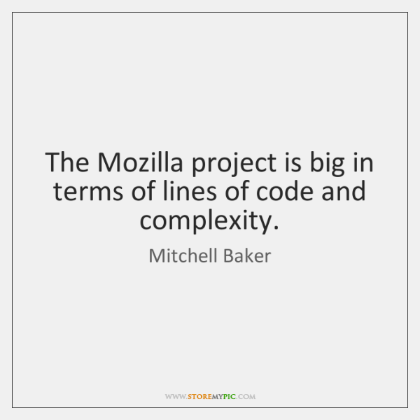 The Mozilla project is big in terms of lines of code and ...