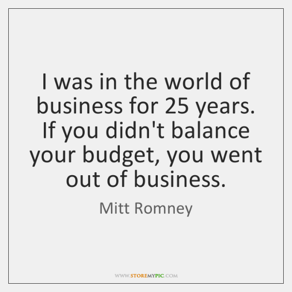 I was in the world of business for 25 years. If you didn't ...