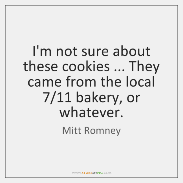 I'm not sure about these cookies ... They came from the local 7/11 bakery, ...