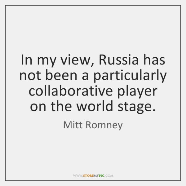 In my view, Russia has not been a particularly collaborative player on ...