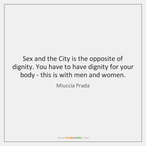 Sex and the City is the opposite of dignity. You have to ...