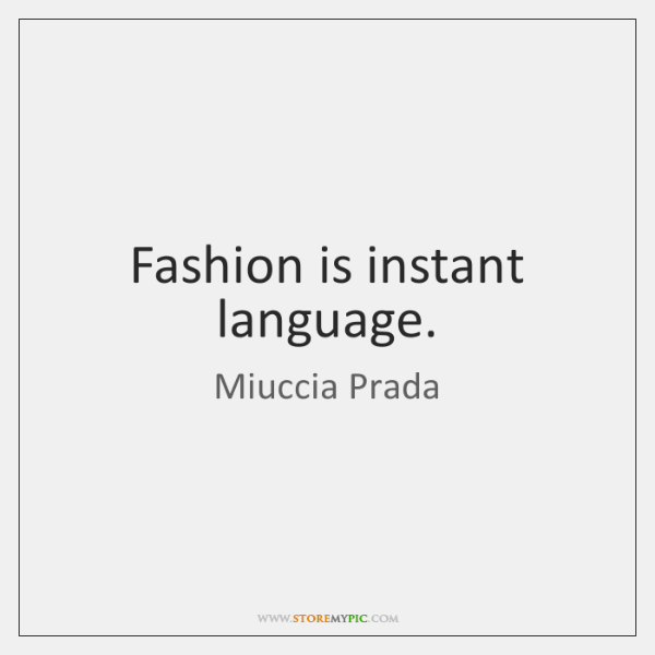 Fashion is instant language.