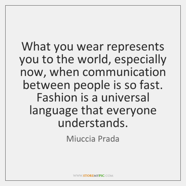What you wear represents you to the world, especially now, when communication ...