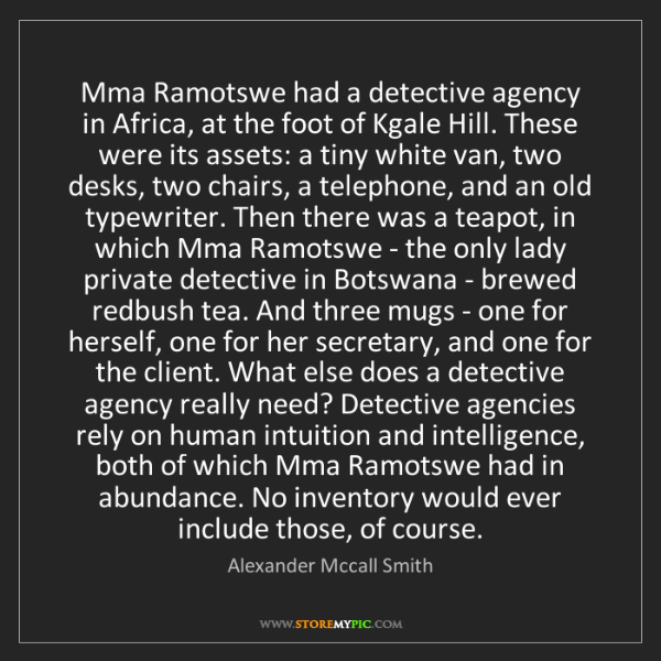 Alexander Mccall Smith: Mma Ramotswe had a detective agency in Africa, at the...