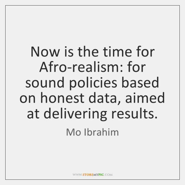 Now is the time for Afro-realism: for sound policies based on honest ...