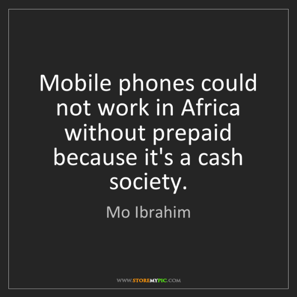 Mo Ibrahim: Mobile phones could not work in Africa without prepaid...