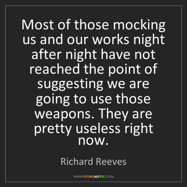 Richard Reeves: Most of those mocking us and our works night after night...