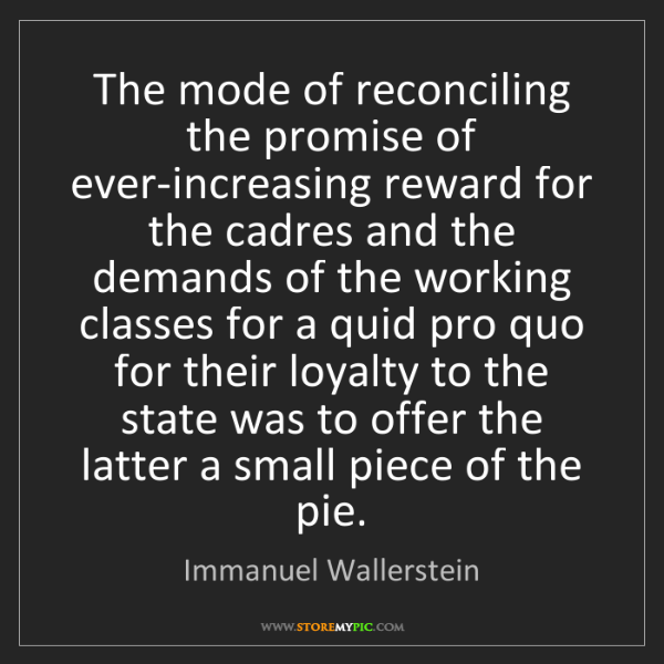 Immanuel Wallerstein: The mode of reconciling the promise of ever-increasing...