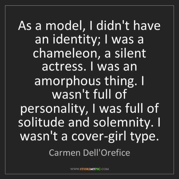 Carmen Dell'Orefice: As a model, I didn't have an identity; I was a chameleon,...