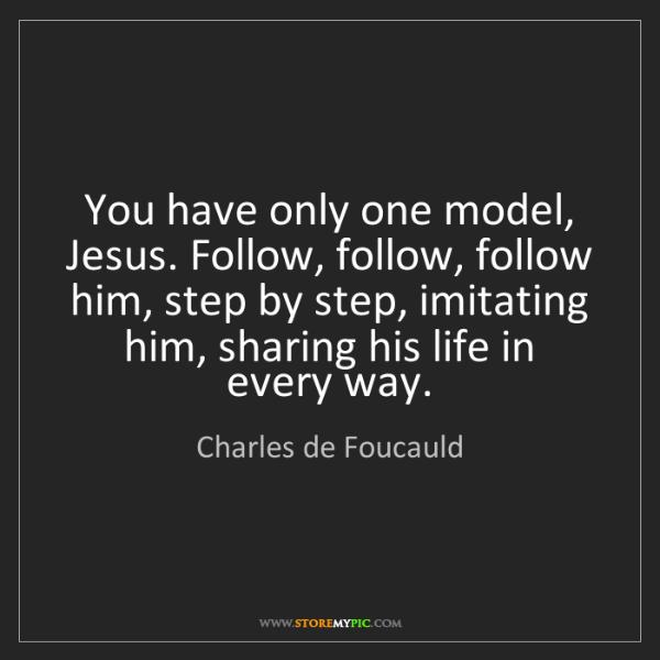 Charles de Foucauld: You have only one model, Jesus. Follow, follow, follow...