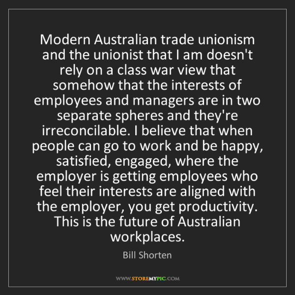 Bill Shorten: Modern Australian trade unionism and the unionist that...