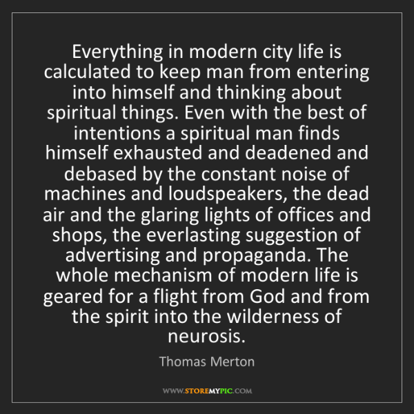 Thomas Merton: Everything in modern city life is calculated to keep...