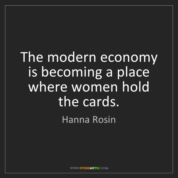 Hanna Rosin: The modern economy is becoming a place where women hold...
