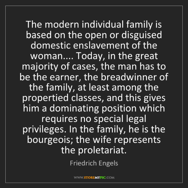 Friedrich Engels: The modern individual family is based on the open or...