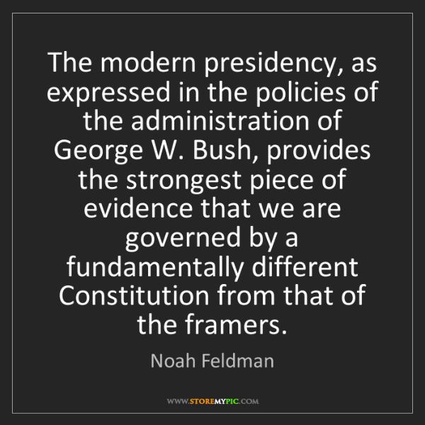 Noah Feldman: The modern presidency, as expressed in the policies of...