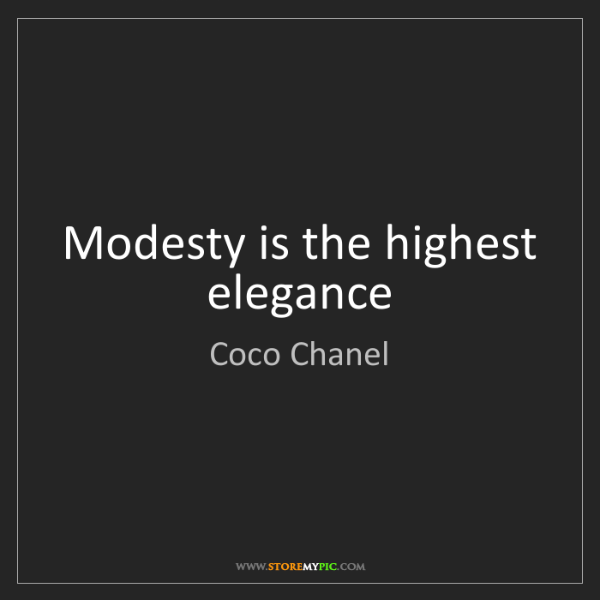 Coco Chanel: Modesty is the highest elegance