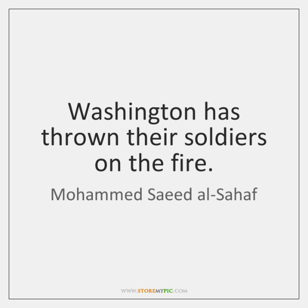 Washington has thrown their soldiers on the fire.