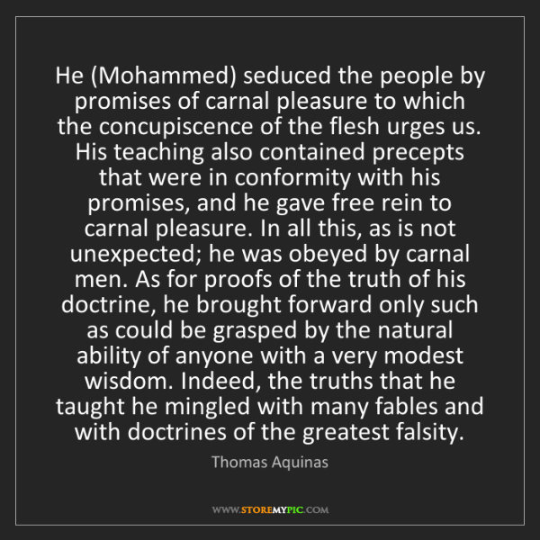 Thomas Aquinas: He (Mohammed) seduced the people by promises of carnal...