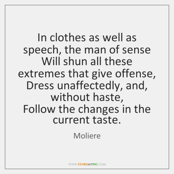 In clothes as well as speech, the man of sense   Will shun ...