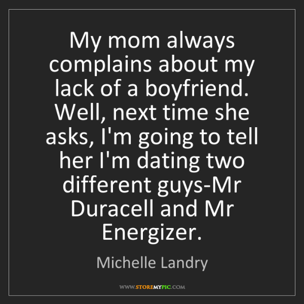 Michelle Landry: My mom always complains about my lack of a boyfriend....