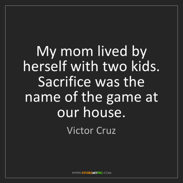 Victor Cruz: My mom lived by herself with two kids. Sacrifice was...