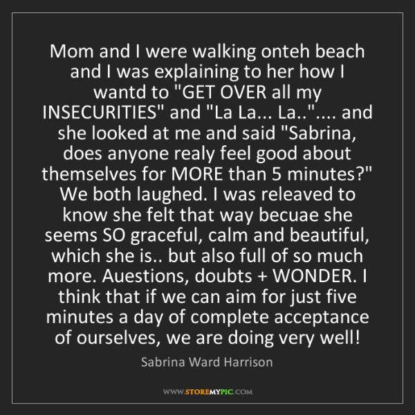Sabrina Ward Harrison: Mom and I were walking onteh beach and I was explaining...