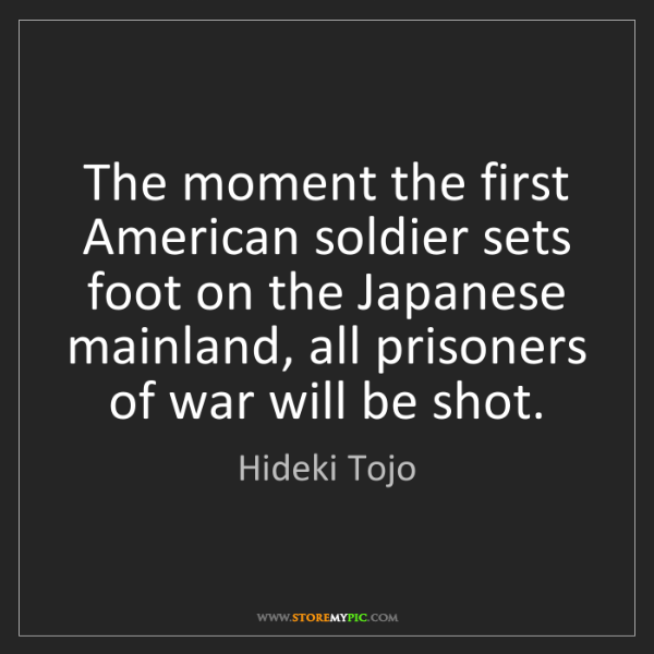 Hideki Tojo: The moment the first American soldier sets foot on the...