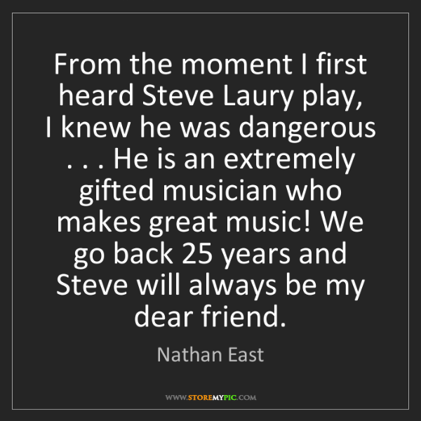 Nathan East: From the moment I first heard Steve Laury play,  I knew...