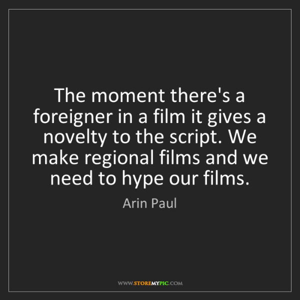 Arin Paul: The moment there's a foreigner in a film it gives a novelty...