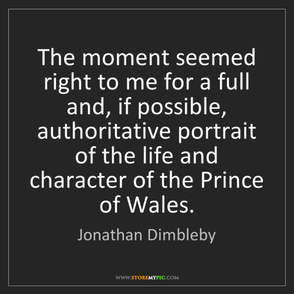 Jonathan Dimbleby: The moment seemed right to me for a full and, if possible,...
