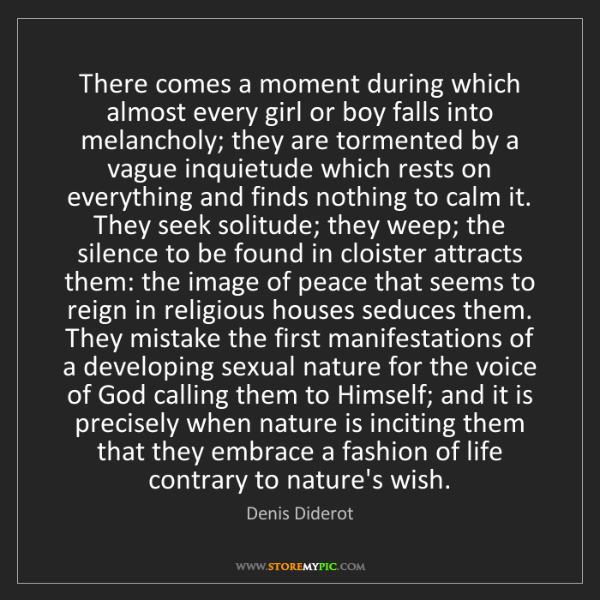 Denis Diderot: There comes a moment during which almost every girl or...