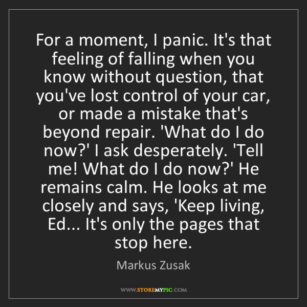 Markus Zusak: For a moment, I panic. It's that feeling of falling when...