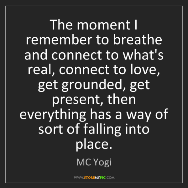 MC Yogi: The moment I remember to breathe and connect to what's...