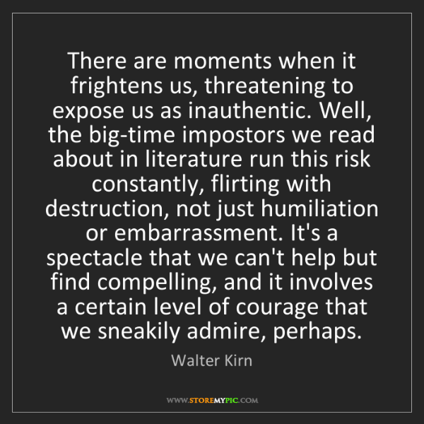 Walter Kirn: There are moments when it frightens us, threatening to...