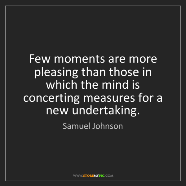 Samuel Johnson: Few moments are more pleasing than those in which the...