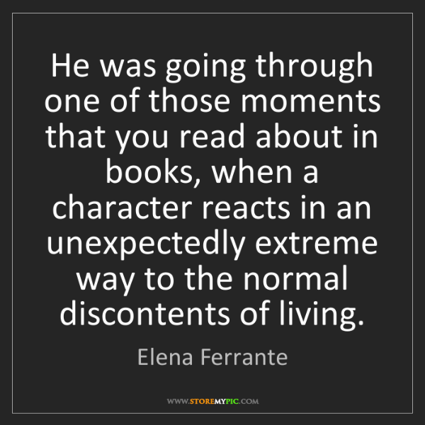 Elena Ferrante: He was going through one of those moments that you read...