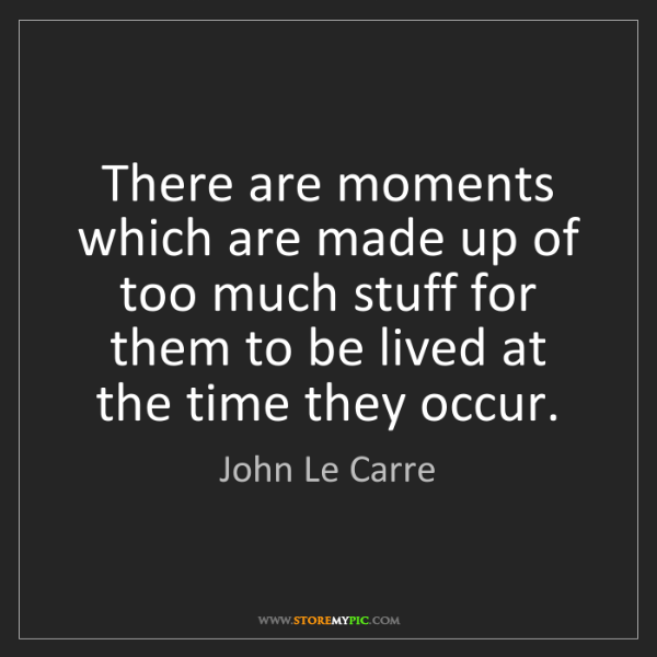 John Le Carre: There are moments which are made up of too much stuff...