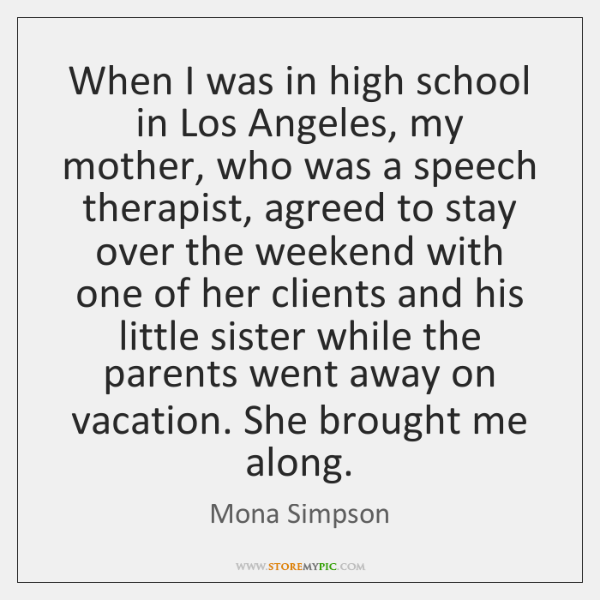 When I was in high school in Los Angeles, my mother, who ...