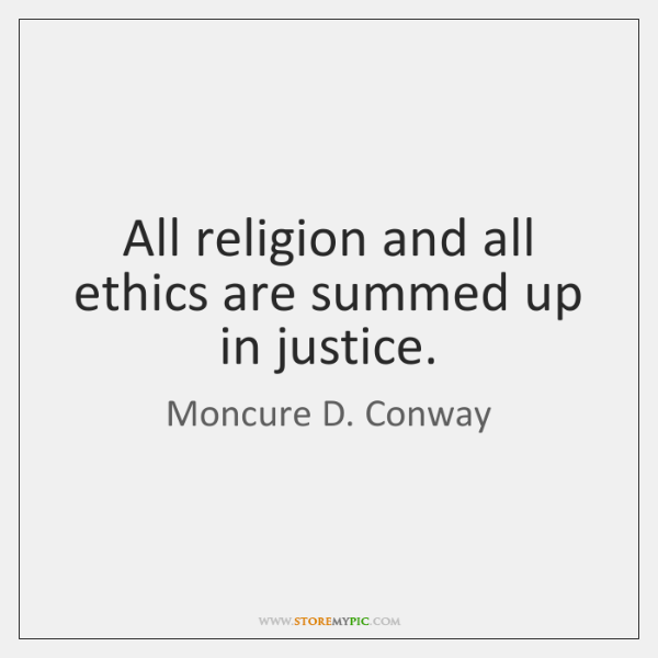 All religion and all ethics are summed up in justice.
