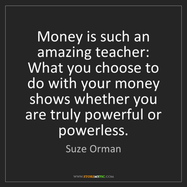 Suze Orman: Money is such an amazing teacher: What you choose to...