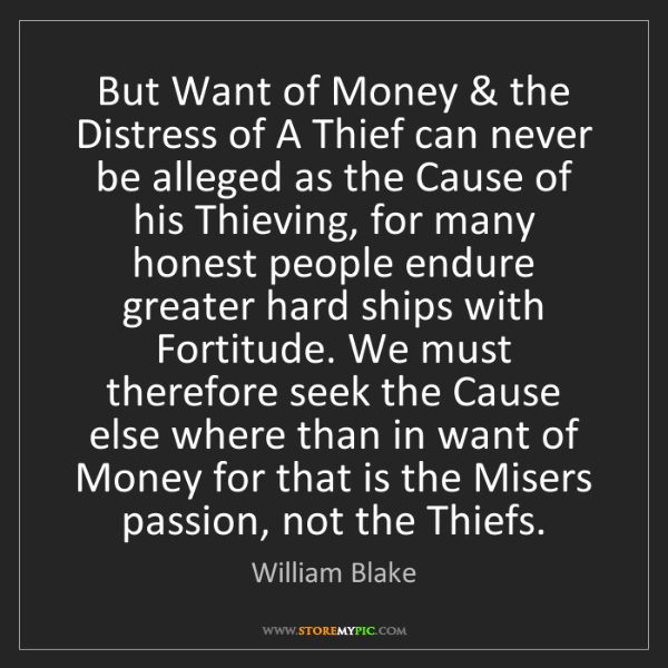 William Blake: But Want of Money & the Distress of A Thief can never...