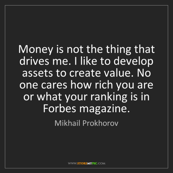 Mikhail Prokhorov: Money is not the thing that drives me. I like to develop...