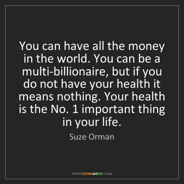Suze Orman: You can have all the money in the world. You can be a...