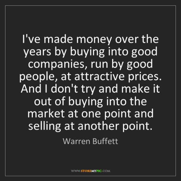 Warren Buffett: I've made money over the years by buying into good companies,...