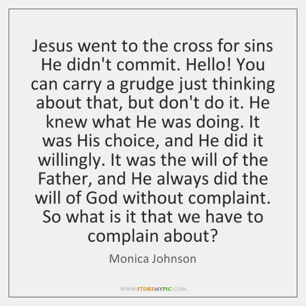 Jesus went to the cross for sins He didn't commit. Hello! You ...