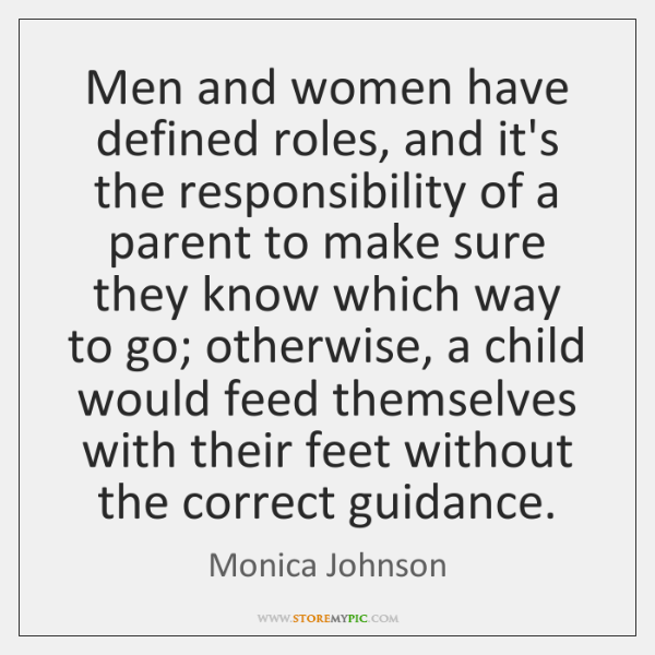 Men and women have defined roles, and it's the responsibility of a ...