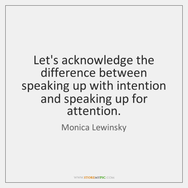 Let's acknowledge the difference between speaking up with intention and speaking up ...
