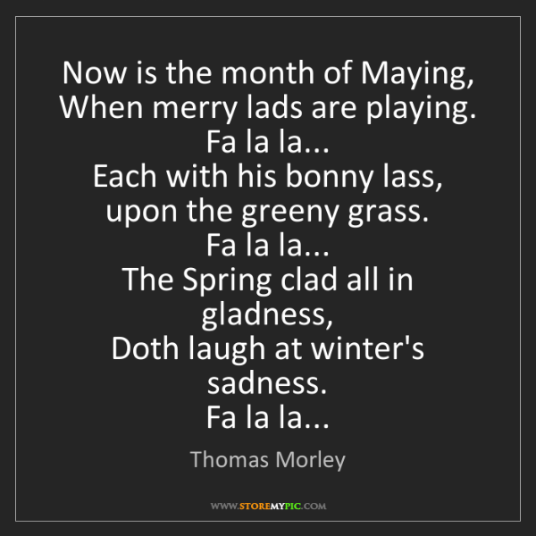 Thomas Morley: Now is the month of Maying,  When merry lads are playing....